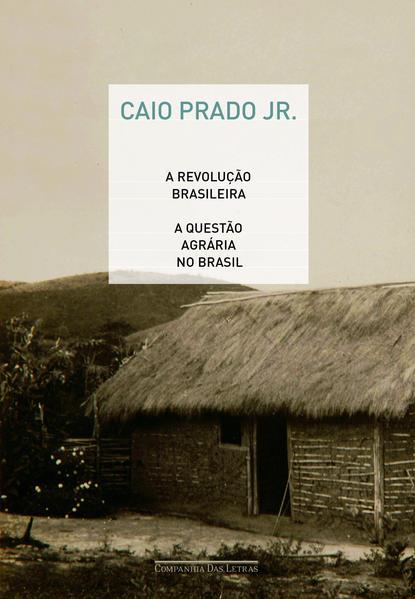 A REVOLUÇÃO BRASILEIRA E A QUESTÃO AGRÁRIA NO BRASIL, livro de Caio Prado Jr.