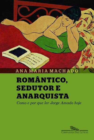 ROMÂNTICO SEDUTOR E ANARQUISTA - Como e por que ler Jorge Amado hoje, livro de Ana Maria Machado