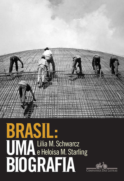 Brasil: uma biografia, livro de Lilia Moritz Schwarcz, Heloisa Murgel Starling