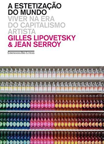 A ESTETIZAÇÃO DO MUNDO - Viver na era do capitalismo artista, livro de Gilles Lipovetsky, Jean Serroy