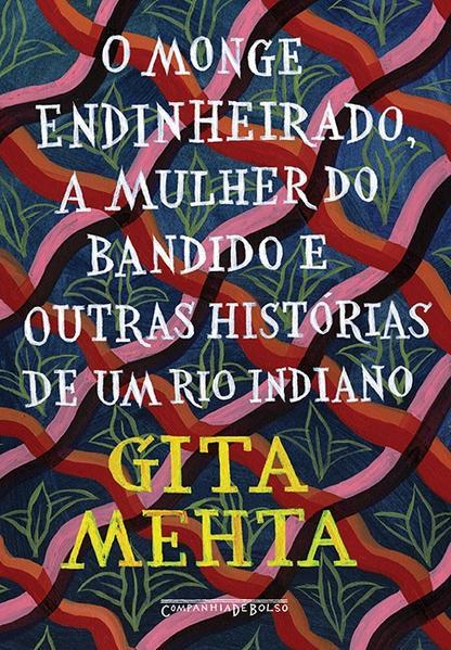 O monge endinheirado, a mulher do bandido e outras histórias de um rio indiano (Edição de Bolso), livro de Gita Mehta