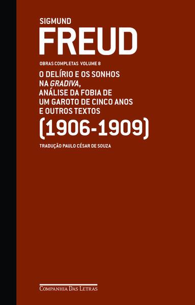 FREUD (1906-1909) O DELÍRIO E OS SONHOS NA GRADIVA E OUTROS TEXTOS - Obras completas volume 8, livro de Sigmund Freud
