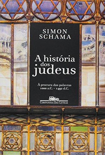 A HISTÓRIA DOS JUDEUS - À procura das palavras 1000 a. C. - 1492, livro de Simon Schama