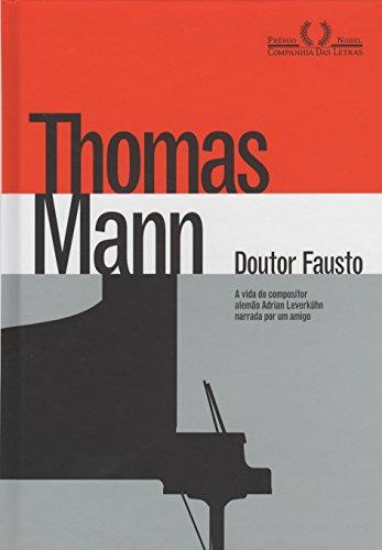 Doutor Fausto - A vida do compositor alemão Adrian Leverkühn narrada por um amigo, livro de Thomas Mann