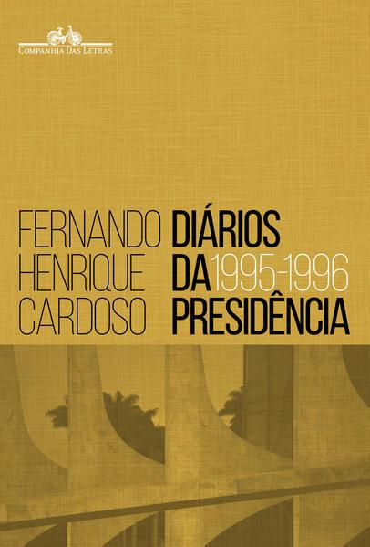 Diários da presidência 1995 - 1996 (volume 1), livro de Fernando Henrique Cardoso