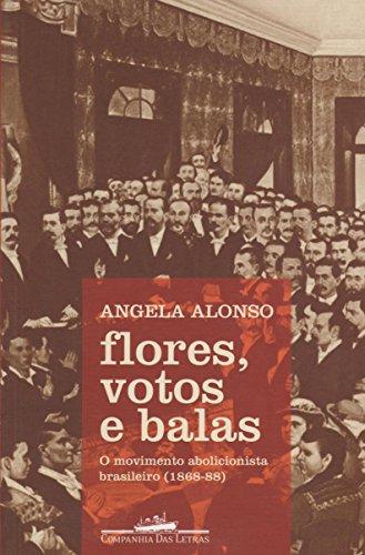 Flores, votos e balas - O movimento abolicionista brasileiro (1868-88), livro de Angela Alonso