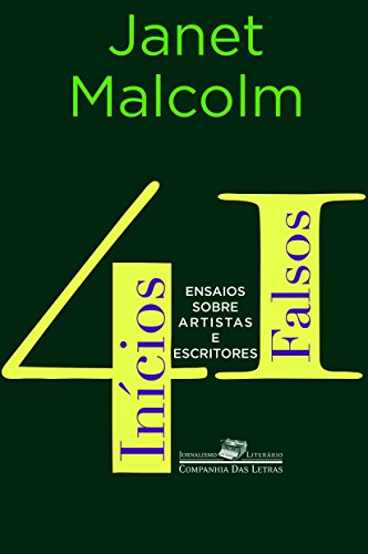 41 Inícios Falsos - Ensaios sobre artistas e escritores, livro de Janet Malcolm