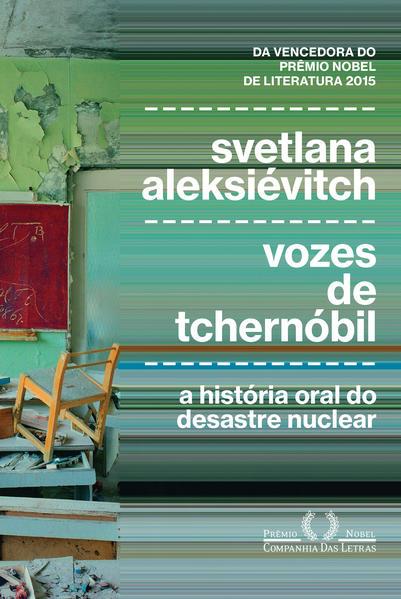 Vozes de Tchernóbil - A história oral do desastre nuclear, livro de Svetlana Aleksiévitch