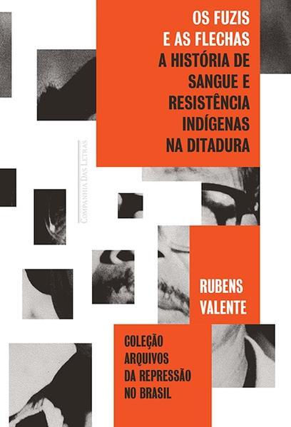Os Fuzis e as Flechas. História de Sangue e Resistência Indígena na Ditadura, livro de Rubens Valente Soares