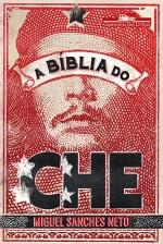 A Bíblia do Che, livro de Miguel Sanches Neto