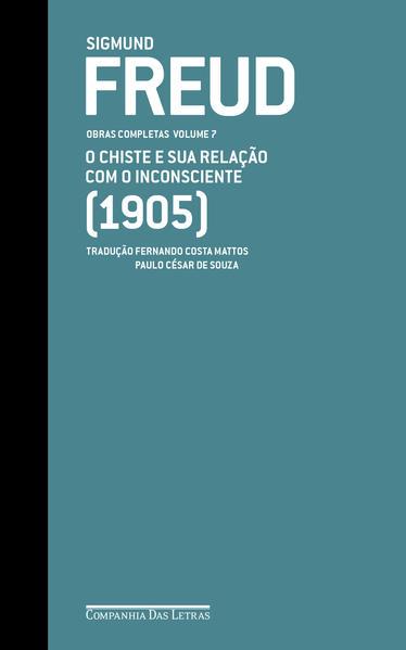 Freud. O Chiste e Sua Relação com o Inconsciente - Volume 7, livro de Sigmund Freud