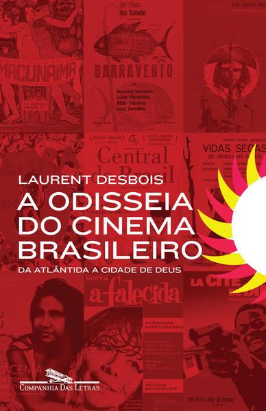 A Odisseia do Cinema Brasileiro. Da Atlântida a Cidade de Deus, livro de Laurent Desbois