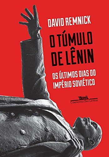 O Túmulo de Lênin. Os Últimos Dias do Império Soviético, livro de David Remnick