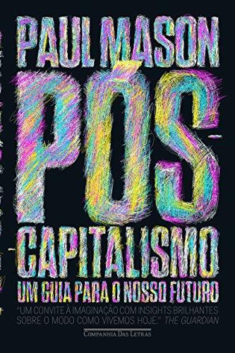 Pós-Capitalismo. Um Guia Para o Nosso Futuro, livro de Paul Mason