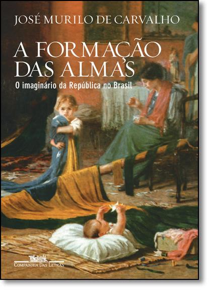Formação das Almas, A: O Imaginário da República no Brasil, livro de José Murilo de Carvalho