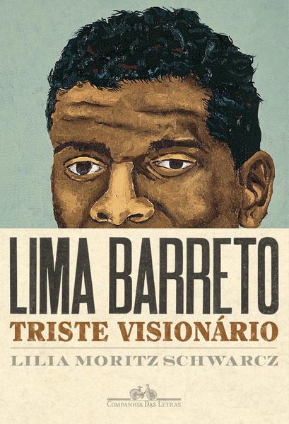 Lima Barreto - Triste Visionário, livro de Lilia M. Schwarcz