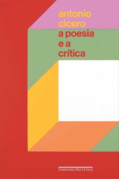 A Poesia e a Crítica. Ensaios, livro de Antonio Cícero