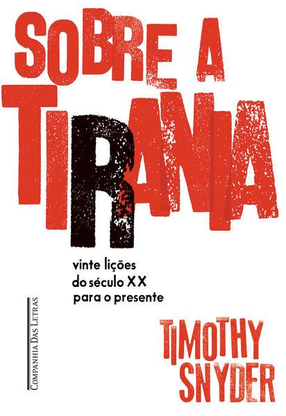 Sobre a Tirania. Vinte Lições Tiradas do Século XX, livro de Timothy Snyder