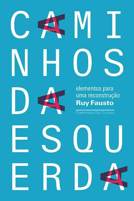 Caminhos da Esquerda - Elementos para Uma Reconstrução, livro de Ruy Fausto