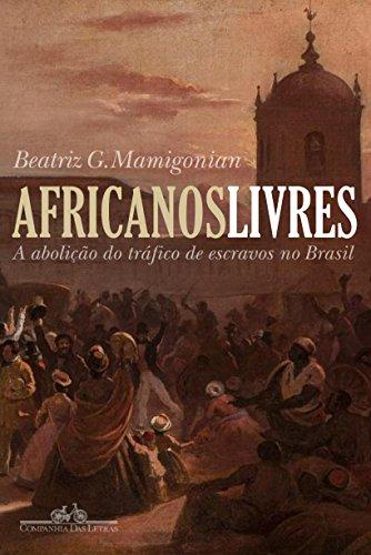 Africanos Livres. A Abolição do Tráfico de Escravos Para o Brasil, livro de Beatriz Mamigonian