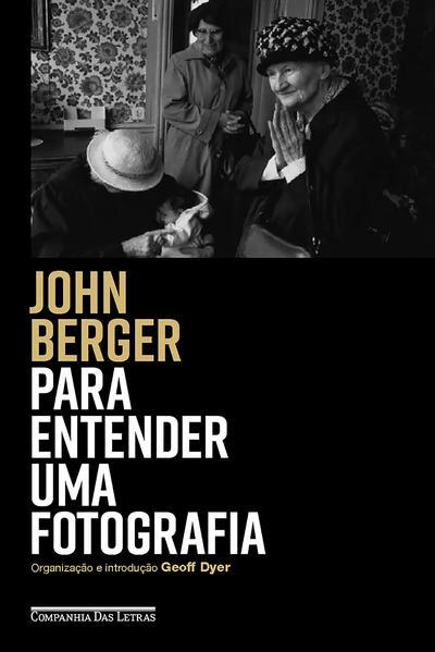 Para Entender Uma Fotografia, livro de John Berger