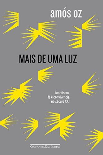 Mais de Uma Luz. Fanatismo, Fé e Convivência no Século XXI, livro de Amós Oz