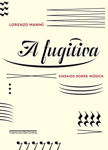 A Fugitiva. Ensaios Sobre Música, livro de Lorenzo Mammì