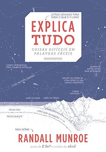 Explica Tudo. Coisas Difíceis em Palavras Fáceis, livro de Randall Munroe