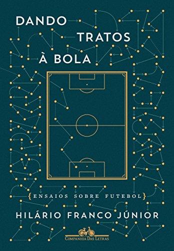 Dando Tratos à Bola. Ensaios Sobre Futebol, livro de Hilário Franco Júnior