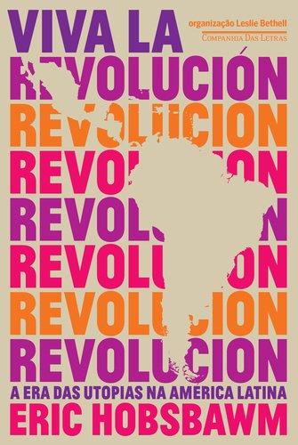 Viva la Revolución. A Era das Utopias na América Latina, livro de Eric Hobsbawm