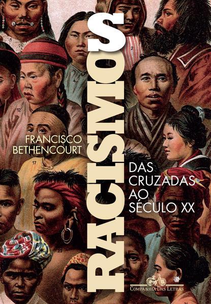 Racismos das Cruzadas ao Século XX, livro de Francisco Bethencourt