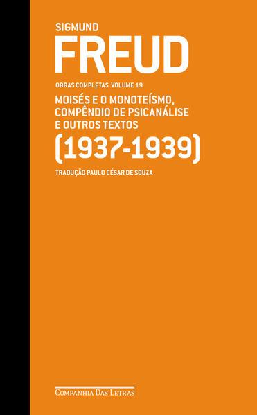 Freud 19 - Moisés e o monoteísmo, Compêndio de psicanálise e outros textos (1937-1939). Obras completas volume 19, livro de Sigmund Freud