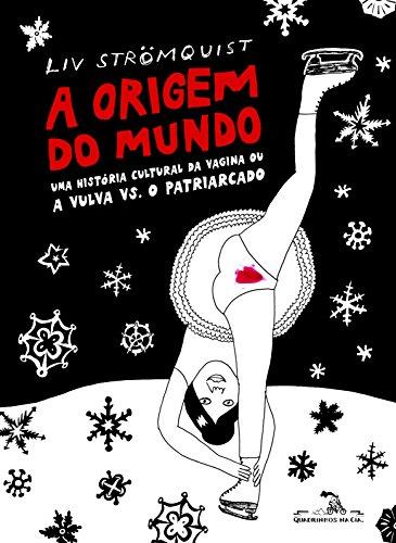 A origem do mundo - uma história cultural da vagina ou a vulva vs. o patriarcado, livro de Liv Strömquist