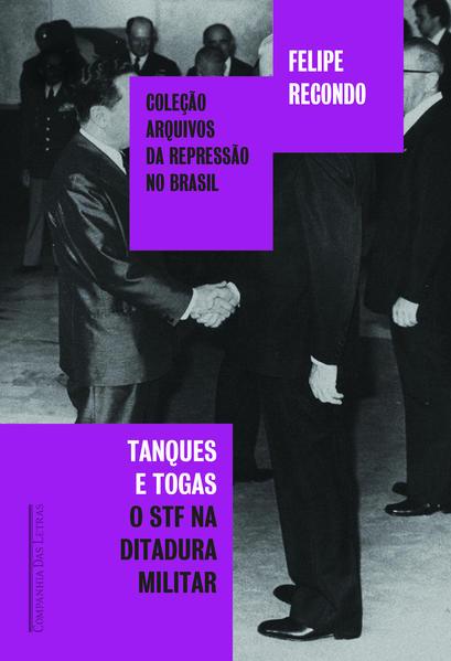 Tanques e Togas - o STF e a Ditadura Militar, livro de Felipe Recondo