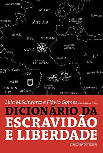 Dicionário da escravidão e liberdade, livro de Lilia Moritz Schwarcz, Flávio dos Santos Gomes (orgs.)