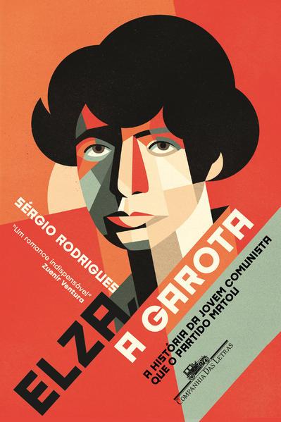Elza, a garota - A história da jovem comunista que o Partido matou, livro de Sérgio Rodrigues