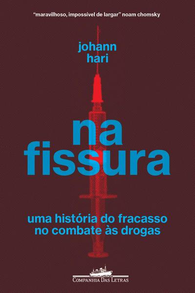 Na fissura: Uma história do fracasso no combate às drogas, livro de Johann Hari
