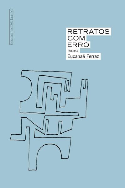 Retratos com erro. Poemas, livro de Eucanaã Ferraz