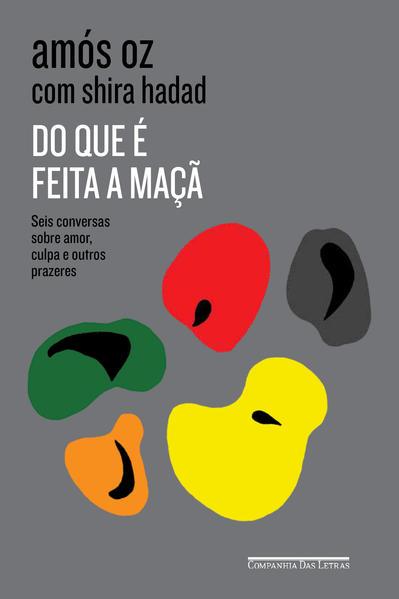 Do que é feita a maçã. Seis conversas sobre amor, culpa e outros prazeres, livro de Amós Oz, Shira Hadad