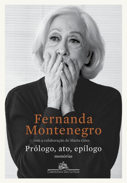 Prólogo, ato, epílogo - memórias, livro de Fernanda Montenegro