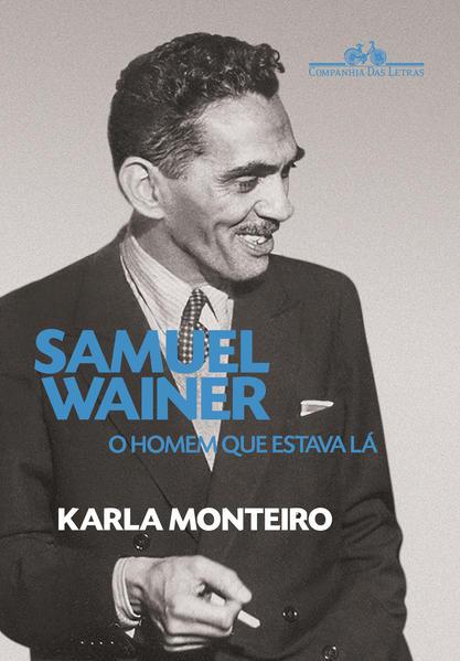 Samuel Wainer. O homem que estava lá, livro de Karla Monteiro