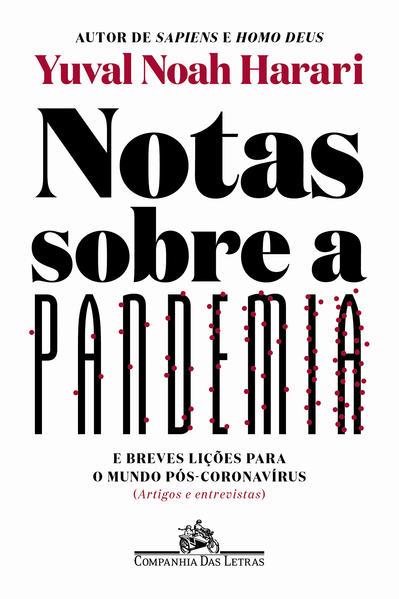Notas sobre a pandemia. E breves lições para o mundo pós-coronavírus (artigos e entrevistas), livro de Yuval Noah Harari