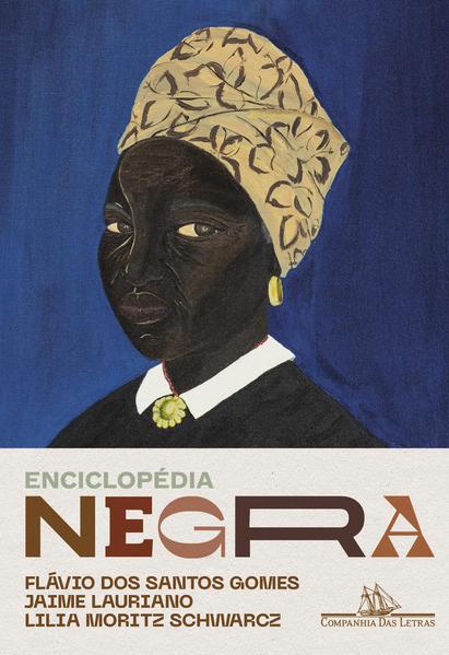 Enciclopédia negra. Biografias afro-brasileiras, livro de Flávio dos Santos Gomes, Jaime Lauriano, Lilia Moritz Schwarcz