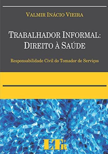 TRABALHADOR INFORMAL: DIREITO A SAUDE RESPONSABILIDADE CIVIL DO TOMADOR DE, livro de Elenara Vieira De Vieira