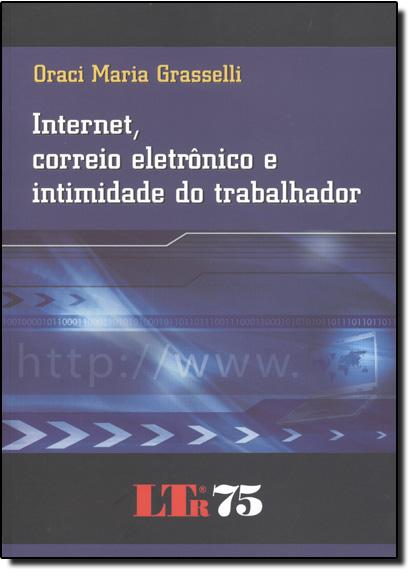 Internet, Correio Eletrônico e Intimidade do Trabalhador, livro de Oraci Maria Grasselli