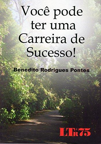 Você Pode Ter uma Carreira de Sucesso!, livro de Benedito Rodrigues Pontes
