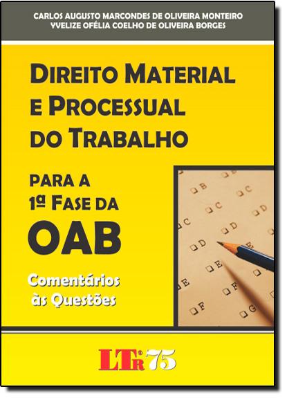 Direito Material e Processual do Trabalho: Para a 1ª Fase da OAB Comentarios as Questoes, livro de Carlos Augusto Marcondes | Yvelize Ofélia Coelho