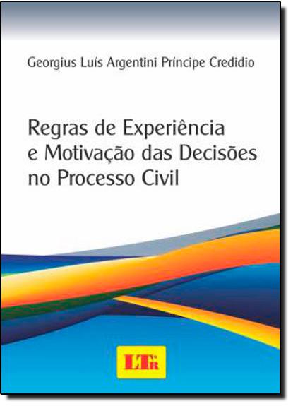 Regras da Experiência e Motivação Das Decisões No Processo Civil, livro de Georgius Credidio