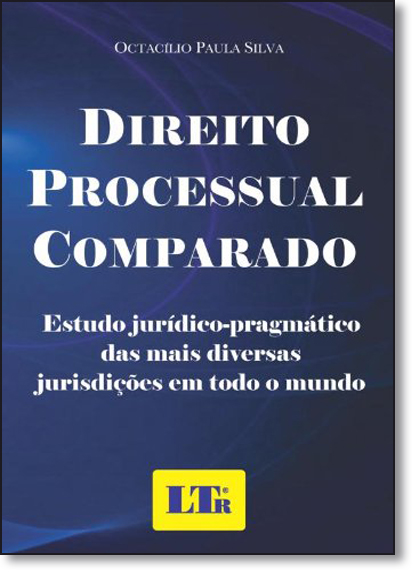Direito Processual Comparado: Estudo Jurídico - Pragmático das Mais Diversas Jurisdições em Todo o Mundo, livro de Octacílio Paula Silva