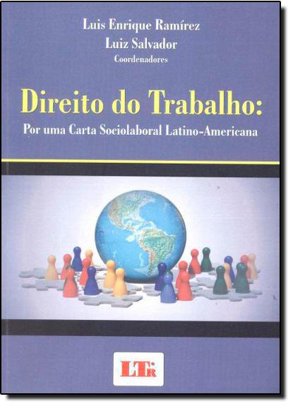 Direito Do Trabalho: Por uma Carta Sociolaboral Latino- Americana, livro de Luis Enrique Ramírez | Luiz Salvador